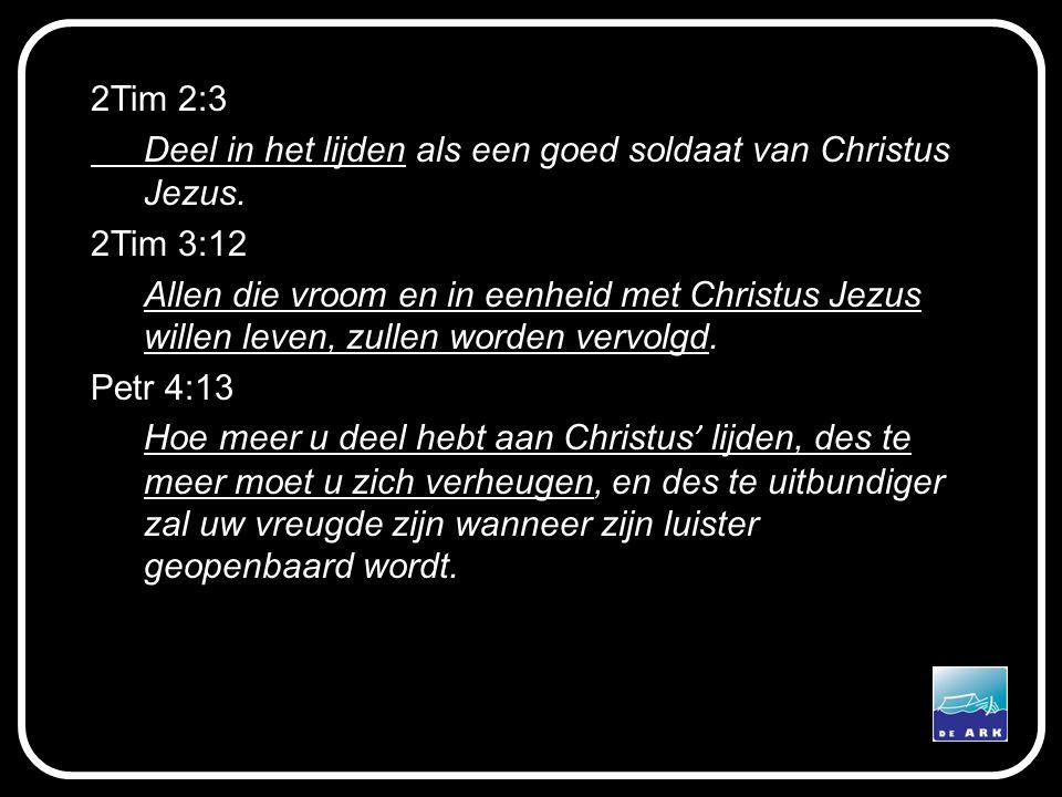 2Tim 2:3 Deel in het lijden als een goed soldaat van Christus Jezus. 2Tim 3:12 Allen die vroom en in eenheid met Christus Jezus willen leven, zullen w