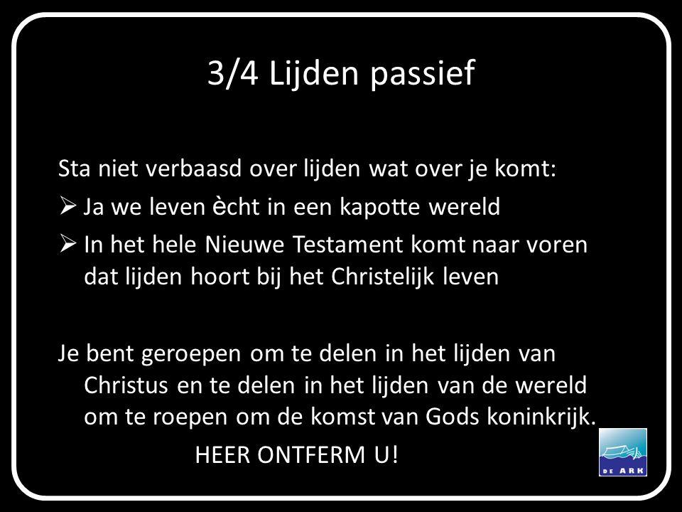 3/4 Lijden passief Sta niet verbaasd over lijden wat over je komt:  Ja we leven è cht in een kapotte wereld  In het hele Nieuwe Testament komt naar