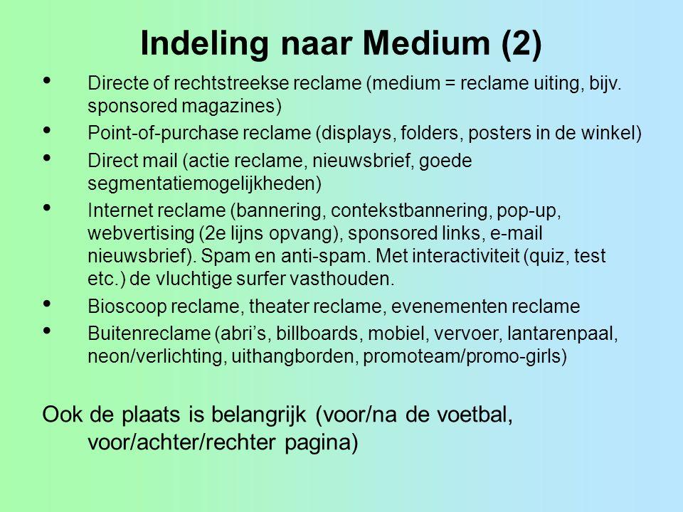 Indeling naar Medium (2) Directe of rechtstreekse reclame (medium = reclame uiting, bijv. sponsored magazines) Point-of-purchase reclame (displays, fo