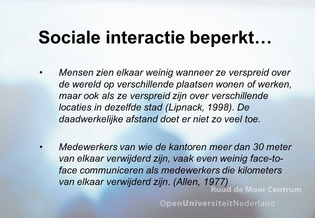 Mensen zien elkaar weinig wanneer ze verspreid over de wereld op verschillende plaatsen wonen of werken, maar ook als ze verspreid zijn over verschillende locaties in dezelfde stad (Lipnack, 1998).