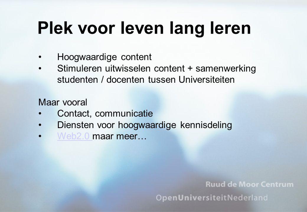 Hoogwaardige content Stimuleren uitwisselen content + samenwerking studenten / docenten tussen Universiteiten Maar vooral Contact, communicatie Diensten voor hoogwaardige kennisdeling Web2.0 maar meer…Web2.0 Plek voor leven lang leren