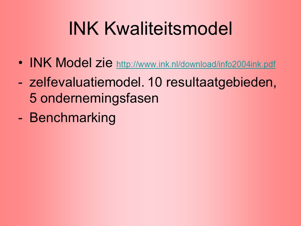 INK Kwaliteitsmodel INK Model zie http://www.ink.nl/download/info2004ink.pdf http://www.ink.nl/download/info2004ink.pdf -zelfevaluatiemodel. 10 result