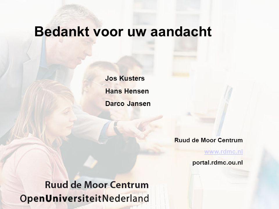 Bedankt voor uw aandacht Jos Kusters Hans Hensen Darco Jansen Ruud de Moor Centrum www.rdmc.nl portal.rdmc.ou.nl