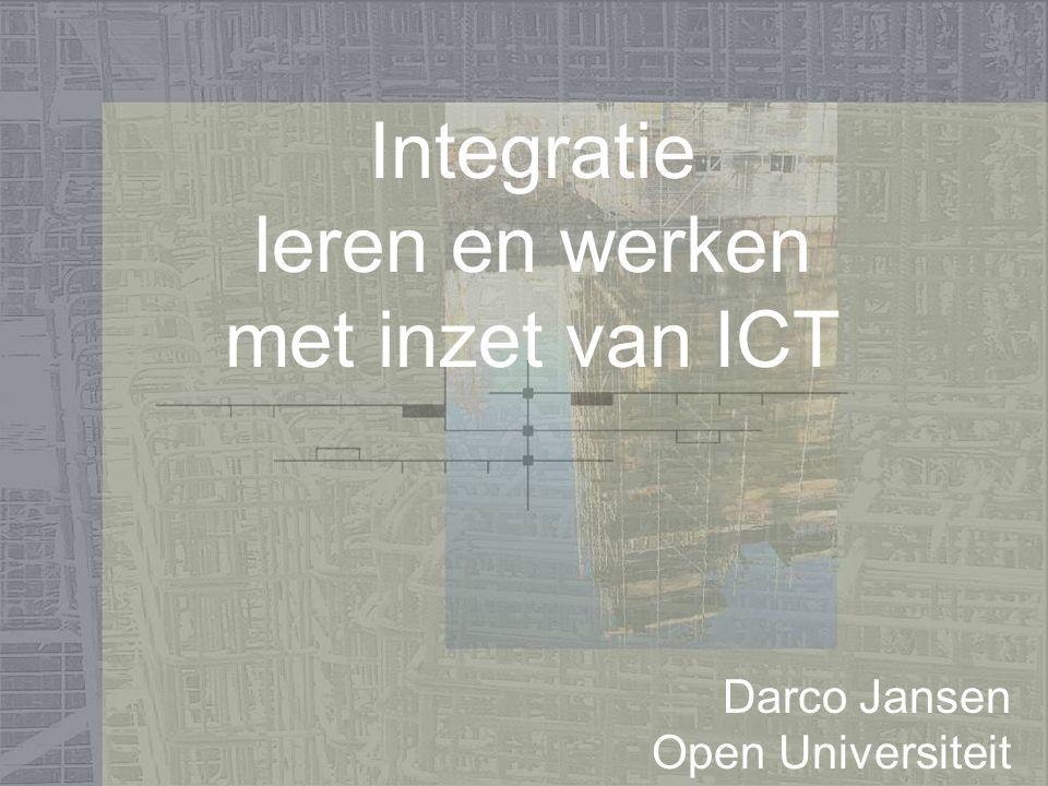 Integratie leren en werken met inzet van ICT Darco Jansen Open Universiteit