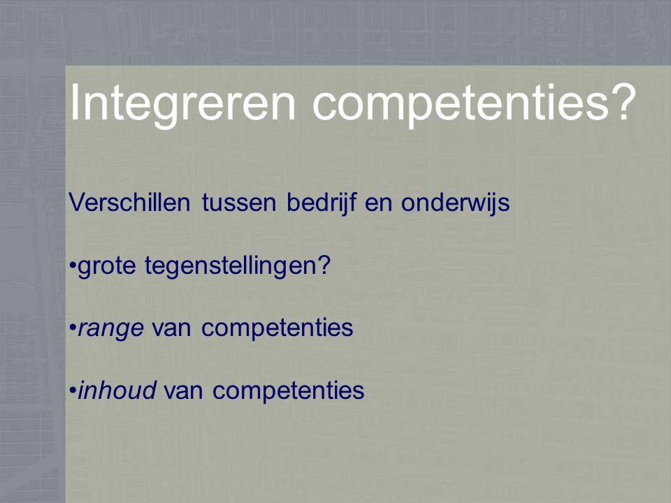Integreren competenties. Verschillen tussen bedrijf en onderwijs grote tegenstellingen.