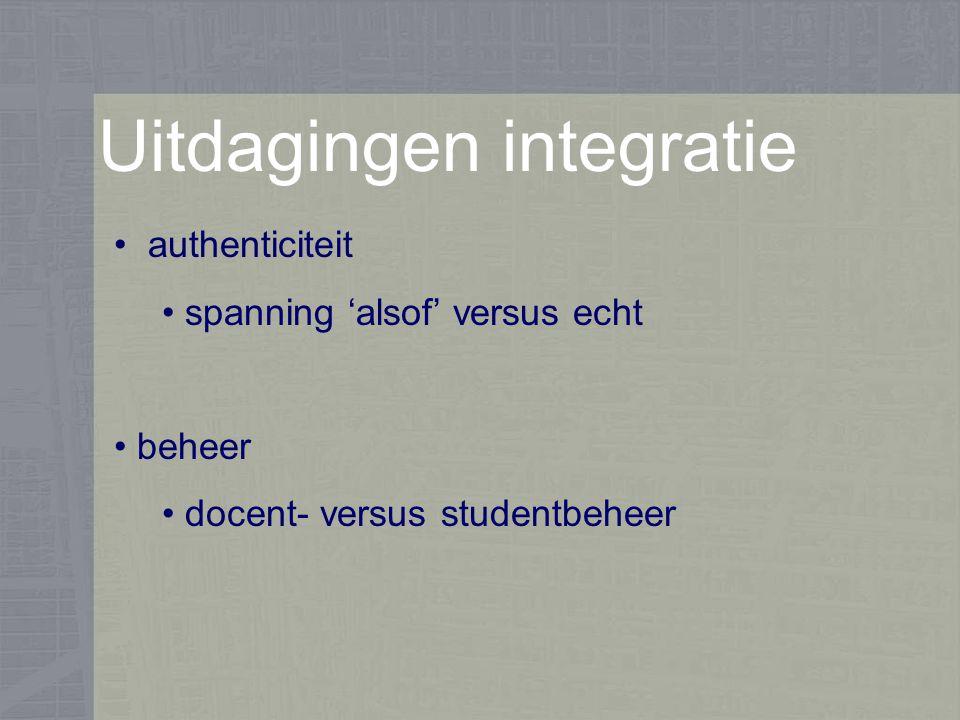 Uitdagingen integratie authenticiteit spanning 'alsof' versus echt beheer docent- versus studentbeheer