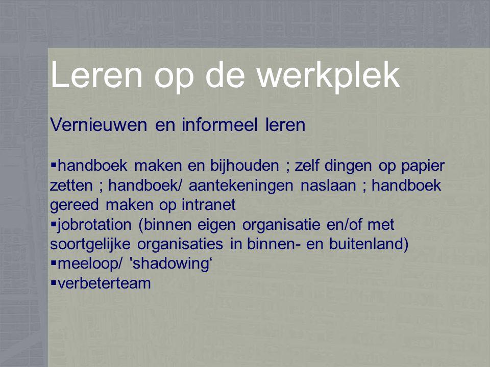 Leren op de werkplek Met positieve invloed op prestaties steun van bovenaf het plaatsen van medewerkers in complexe situaties ontvangen van advies en erkenning voor het werk