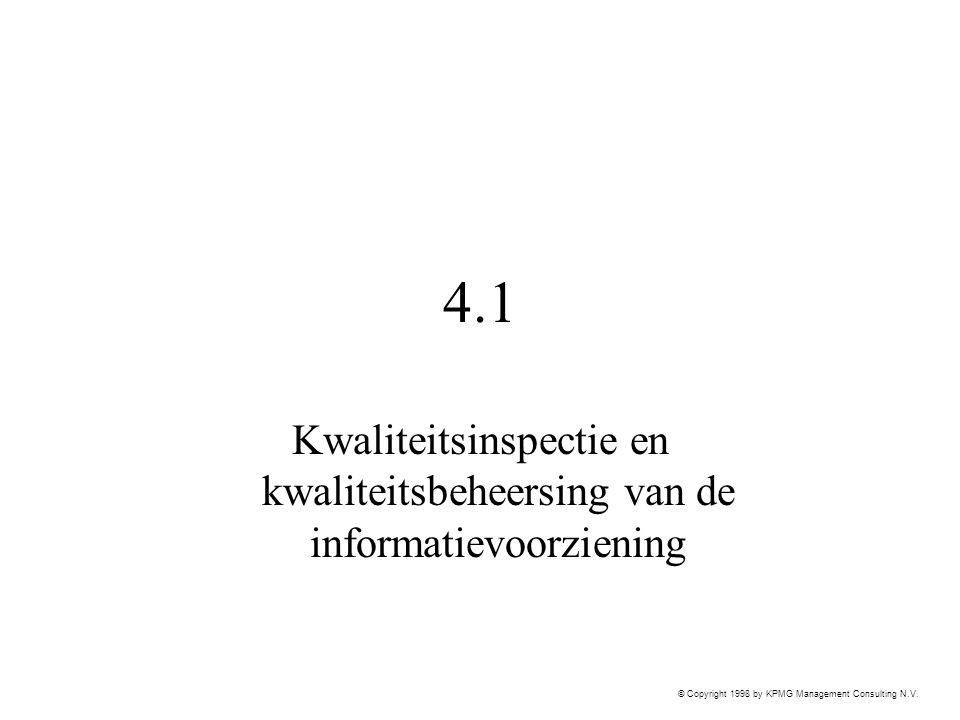 © Copyright 1998 by KPMG Management Consulting N.V. 4.1 Kwaliteitsinspectie en kwaliteitsbeheersing van de informatievoorziening