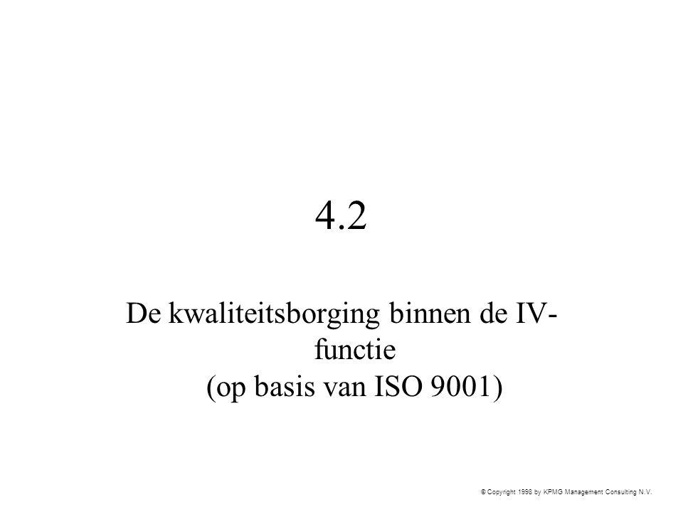© Copyright 1998 by KPMG Management Consulting N.V. 4.2 De kwaliteitsborging binnen de IV- functie (op basis van ISO 9001)