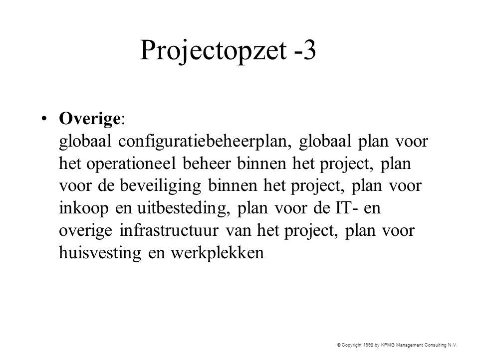 © Copyright 1998 by KPMG Management Consulting N.V. Projectopzet -3 Overige: globaal configuratiebeheerplan, globaal plan voor het operationeel beheer