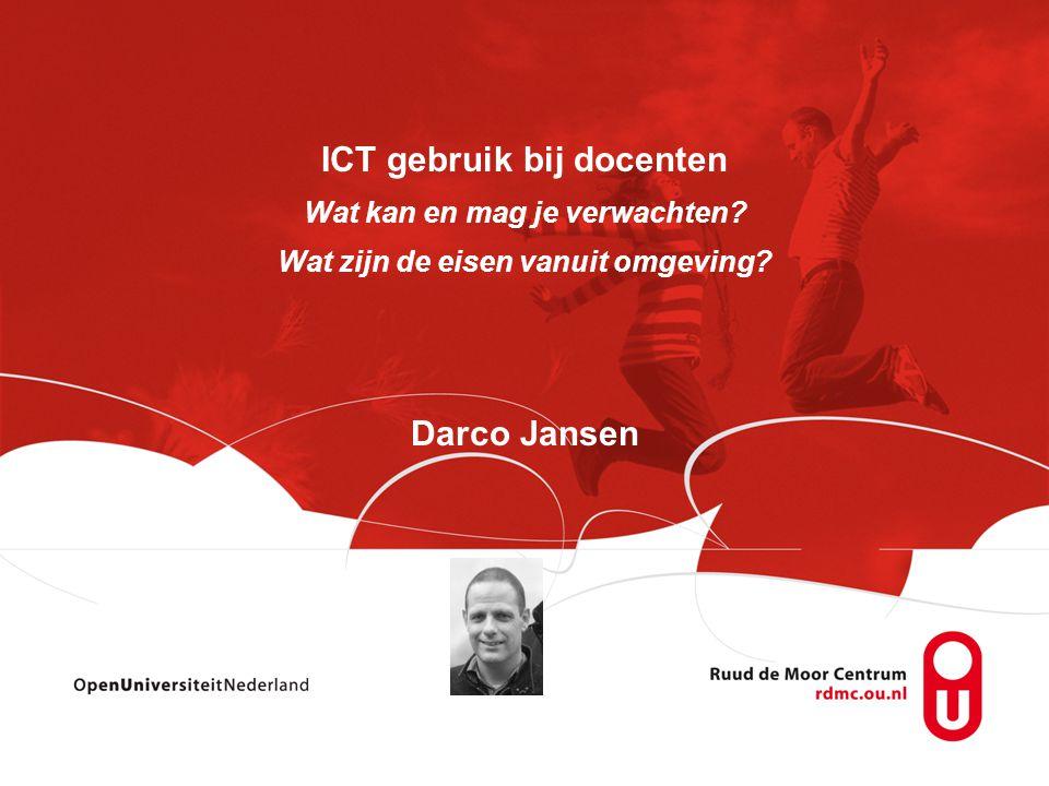 ICT gebruik bij docenten Wat kan en mag je verwachten? Wat zijn de eisen vanuit omgeving? Darco Jansen
