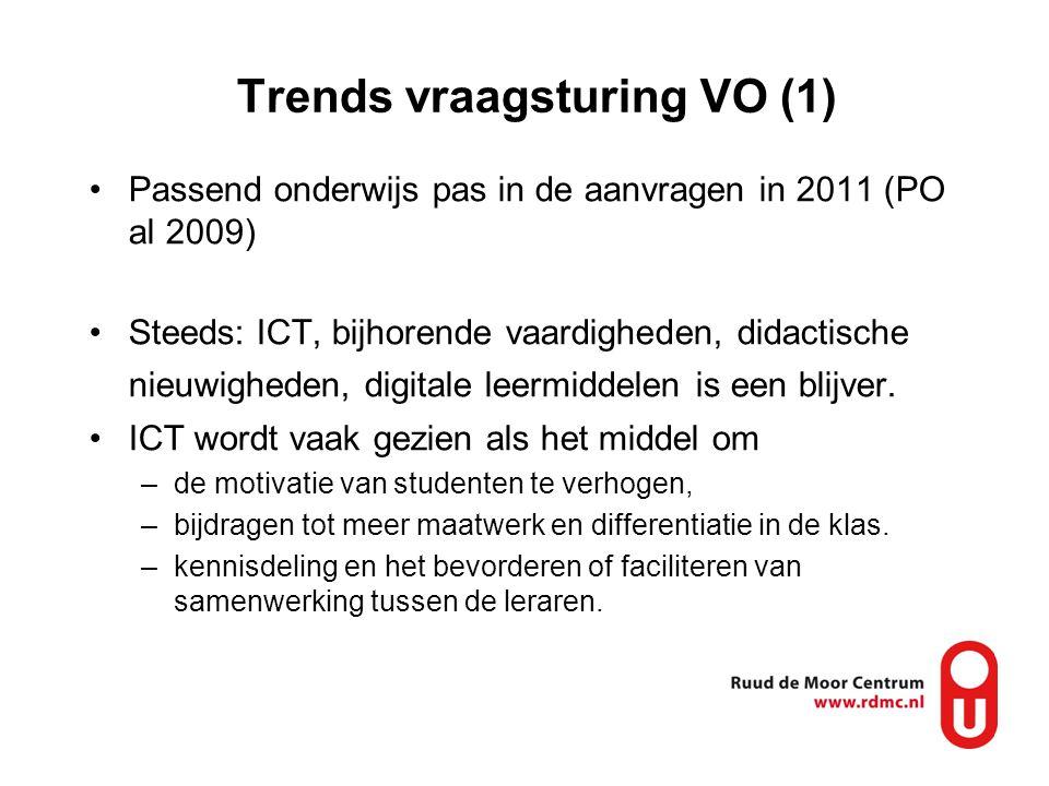 Trends vraagsturing VO (1) Passend onderwijs pas in de aanvragen in 2011 (PO al 2009) Steeds: ICT, bijhorende vaardigheden, didactische nieuwigheden, digitale leermiddelen is een blijver.