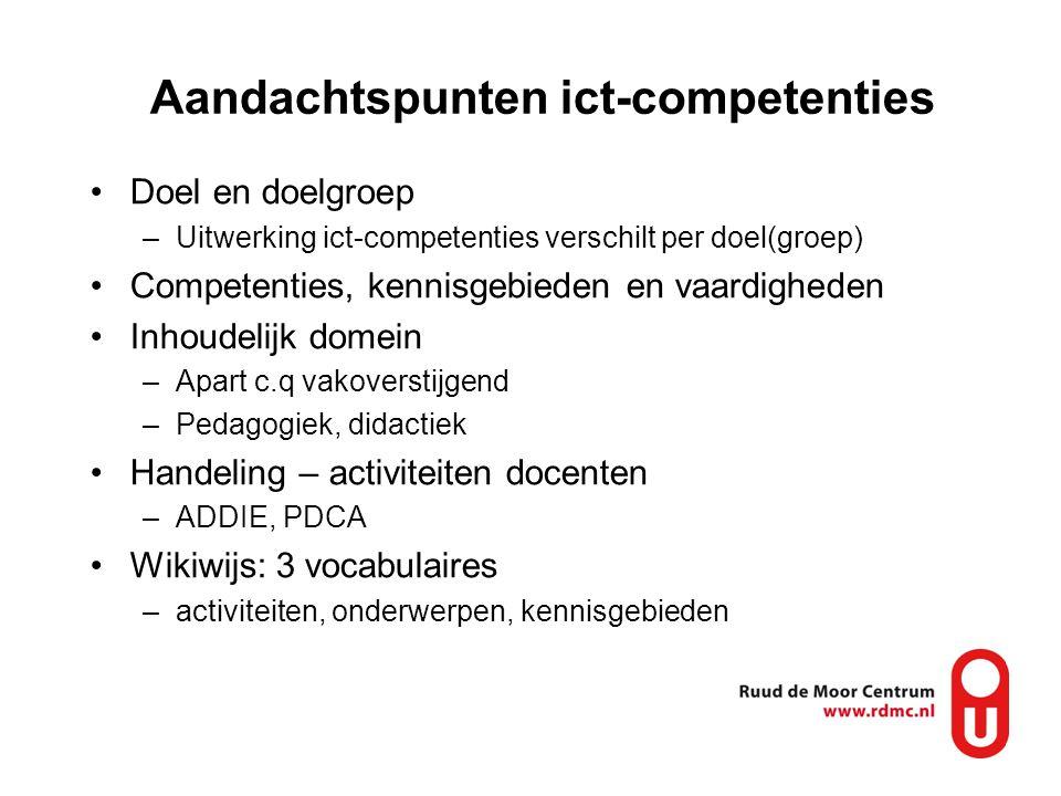 Aandachtspunten ict-competenties Doel en doelgroep –Uitwerking ict-competenties verschilt per doel(groep) Competenties, kennisgebieden en vaardigheden