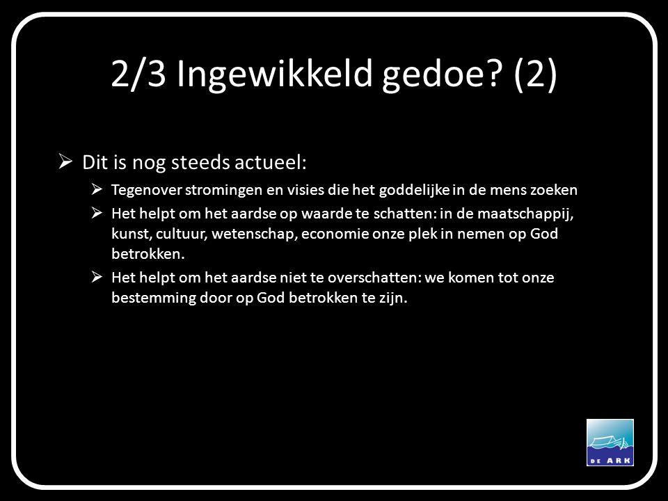 2/3 Ingewikkeld gedoe? (2)  Dit is nog steeds actueel:  Tegenover stromingen en visies die het goddelijke in de mens zoeken  Het helpt om het aards