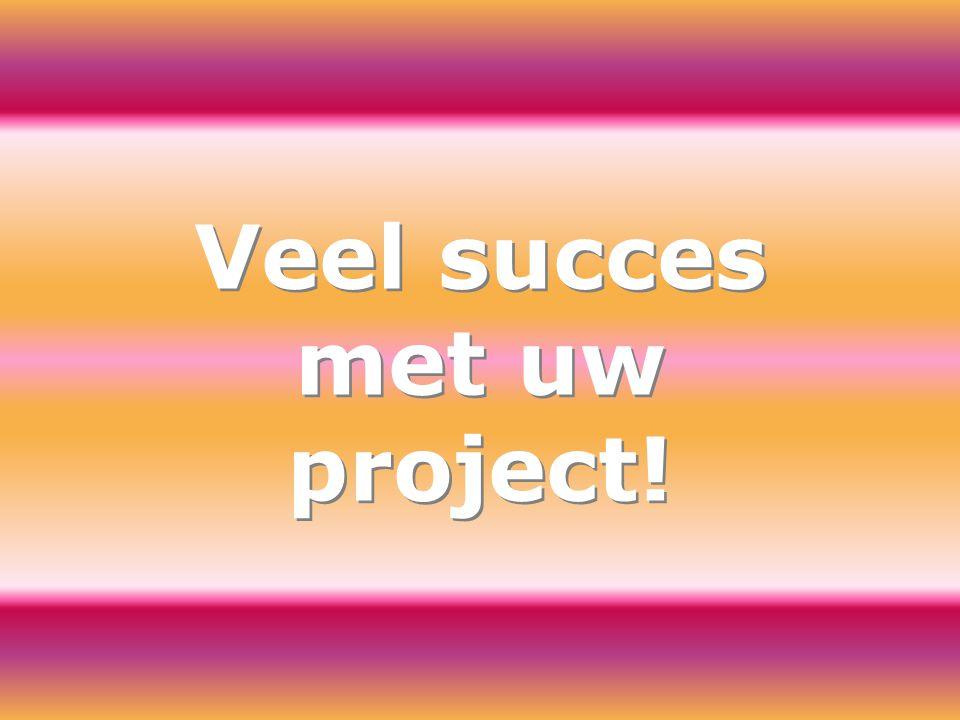 Veel succes met uw project!