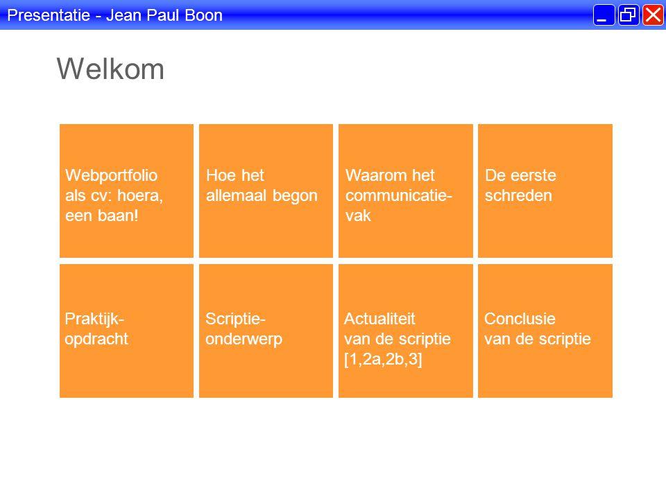 Presentatie - Jean Paul Boon Welkom Webportfolio als cv: hoera, een baan.