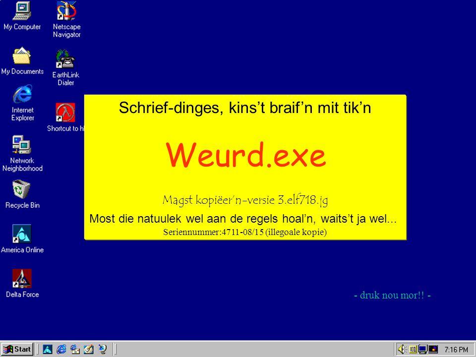 Schrief-dinges, kins't braif'n mit tik'n Weurd.exe Magst kopiëer'n-versie 3.elf718.jg Most die natuulek wel aan de regels hoal'n, waits't ja wel... Se
