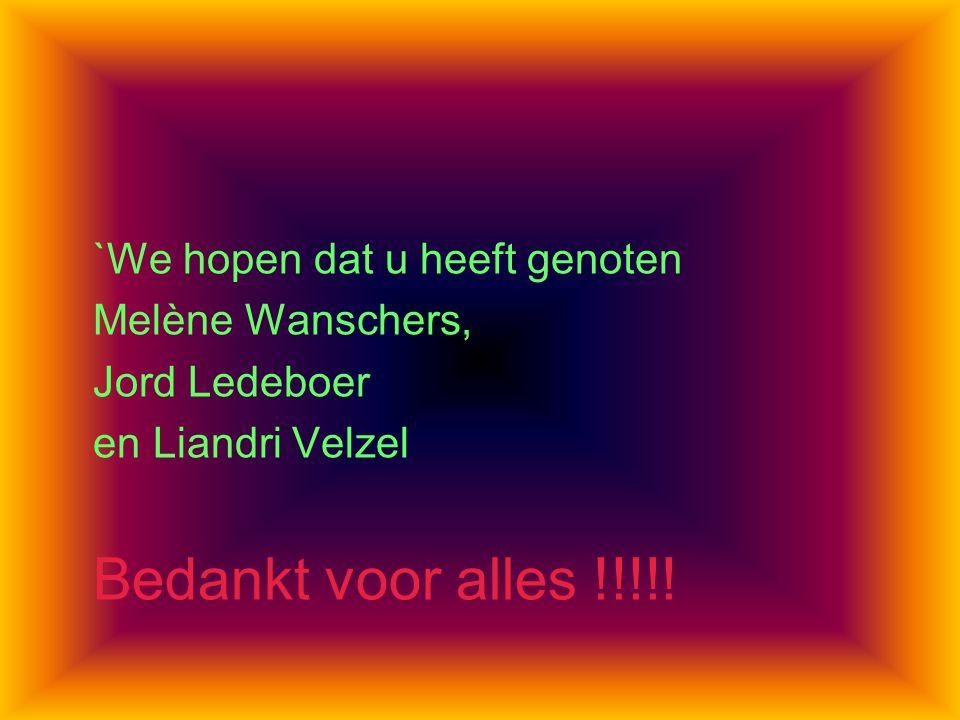 `We hopen dat u heeft genoten Melène Wanschers, Jord Ledeboer en Liandri Velzel Bedankt voor alles !!!!!