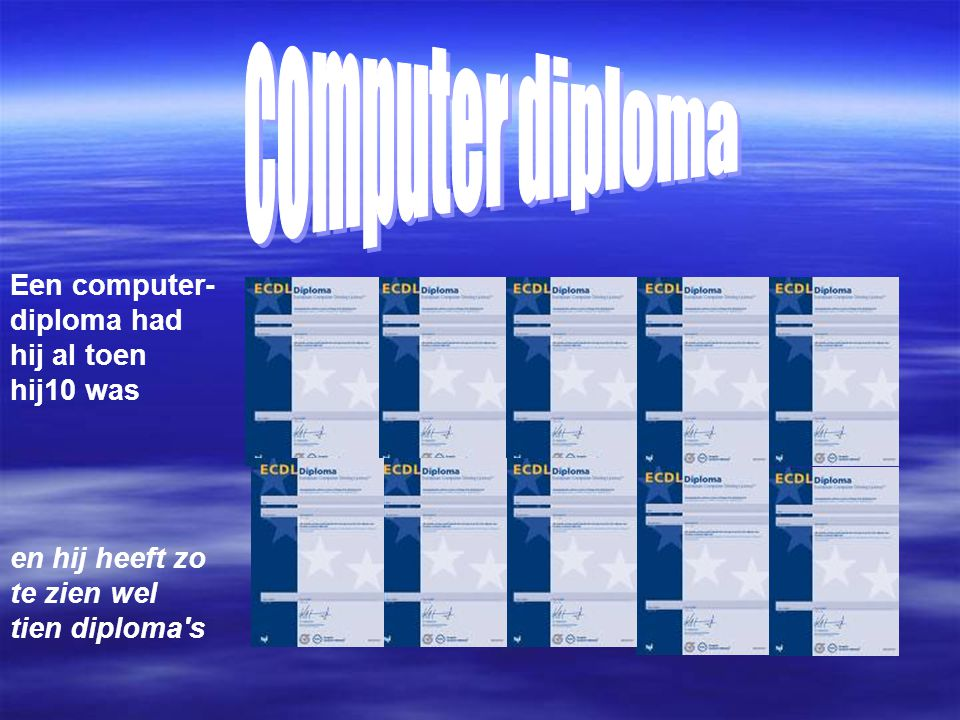 Een computer- diploma had hij al toen hij10 was en hij heeft zo te zien wel tien diploma's