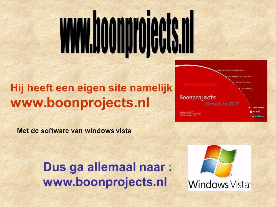 Hij heeft een eigen site namelijk www.boonprojects.nl Dus ga allemaal naar : www.boonprojects.nl Met de software van windows vista