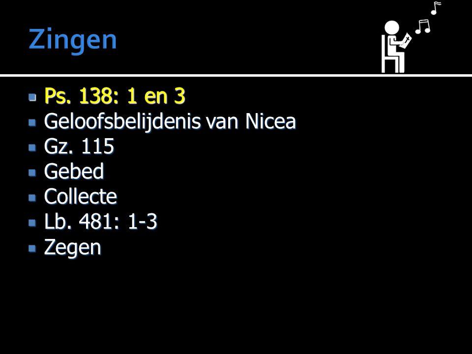  Ps. 138: 1 en 3  Geloofsbelijdenis van Nicea  Gz. 115  Gebed  Collecte  Lb. 481: 1-3  Zegen