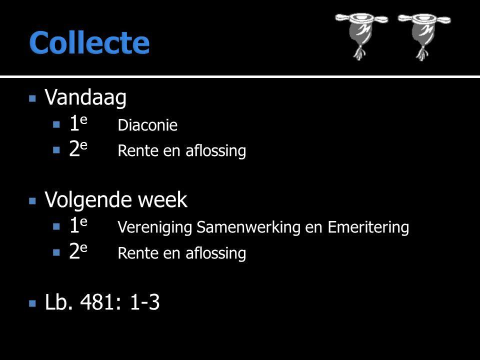  Vandaag  1 e Diaconie  2 e Rente en aflossing  Volgende week  1 e Vereniging Samenwerking en Emeritering  2 e Rente en aflossing  Lb.