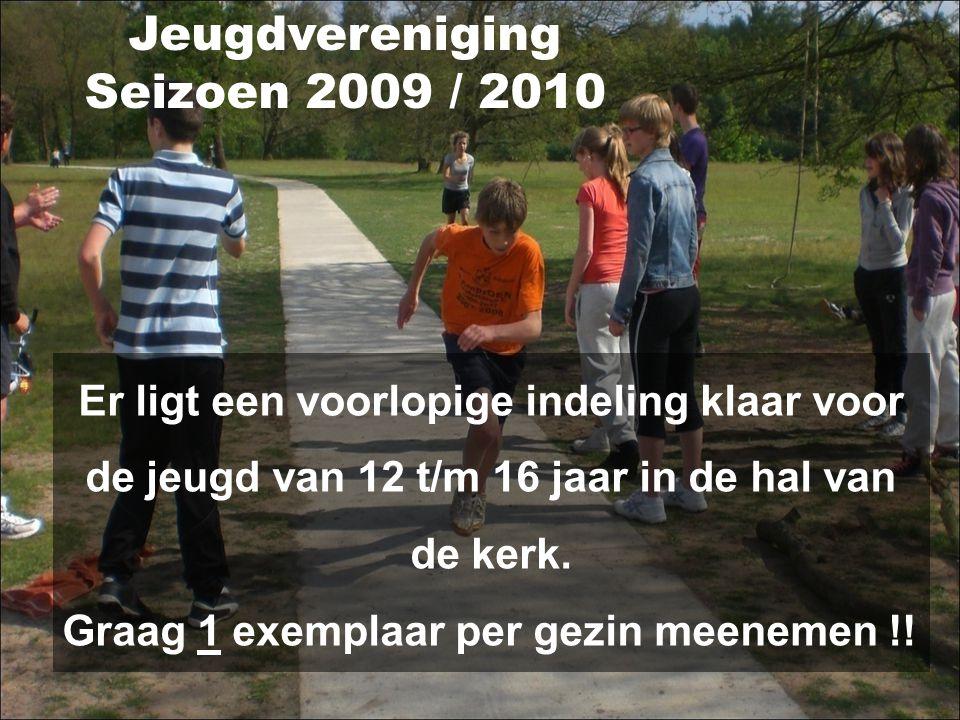 Jeugdvereniging Seizoen 2009 / 2010 Er ligt een voorlopige indeling klaar voor de jeugd van 12 t/m 16 jaar in de hal van de kerk.