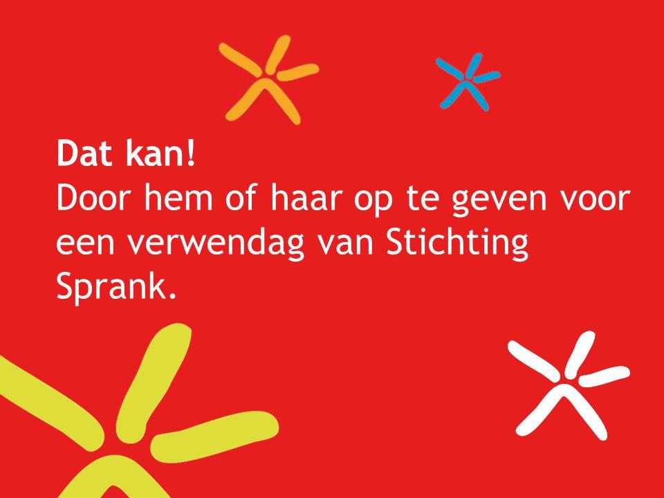 Dat kan! Door hem of haar op te geven voor een verwendag van Stichting Sprank.