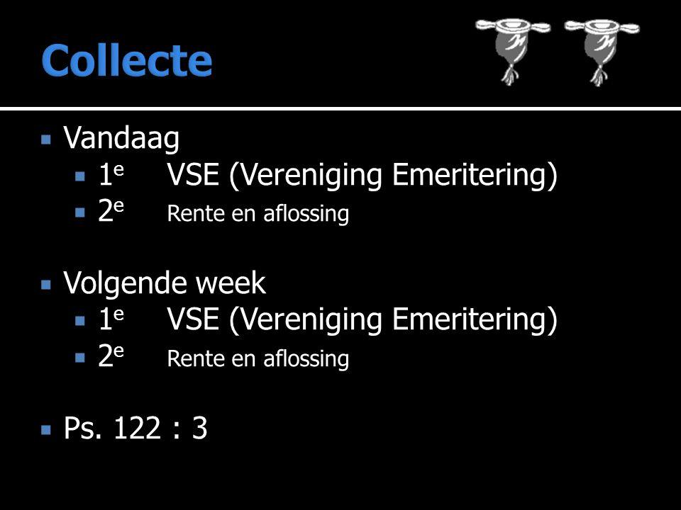  Vandaag  1 e VSE (Vereniging Emeritering)  2 e Rente en aflossing  Volgende week  1 e VSE (Vereniging Emeritering)  2 e Rente en aflossing  Ps