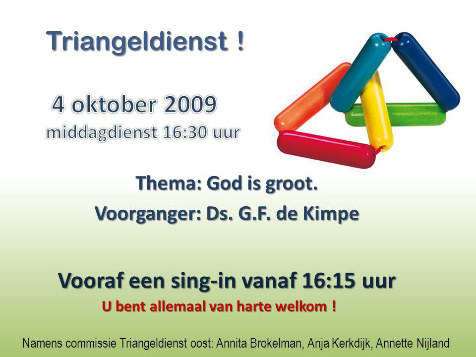 Thema: God is groot.Voorganger: Ds. G.F.
