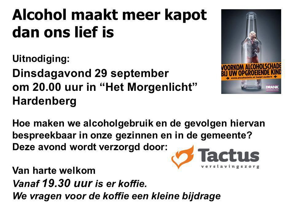 Alcohol maakt meer kapot dan ons lief is Uitnodiging: Hoe maken we alcoholgebruik en de gevolgen hiervan bespreekbaar in onze gezinnen en in de gemeen