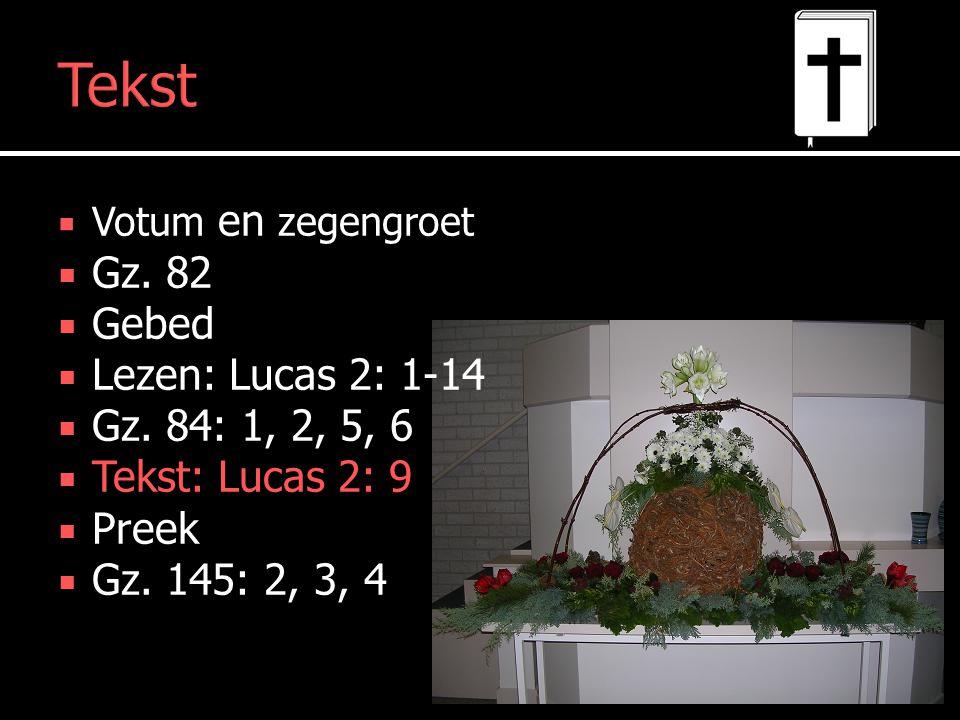 Tekst  Votum en zegengroet  Gz. 82  Gebed  Lezen: Lucas 2: 1-14  Gz.