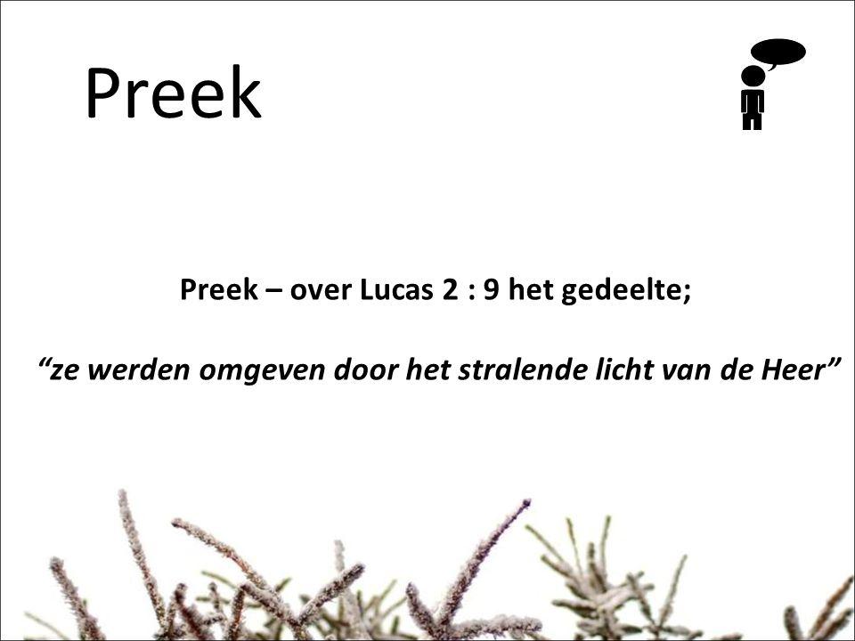 Preek Preek – over Lucas 2 : 9 het gedeelte; ze werden omgeven door het stralende licht van de Heer