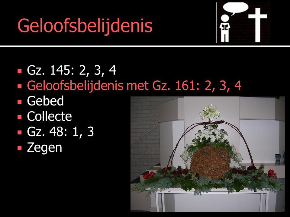 Geloofsbelijdenis  Gz. 145: 2, 3, 4  Geloofsbelijdenis met Gz.