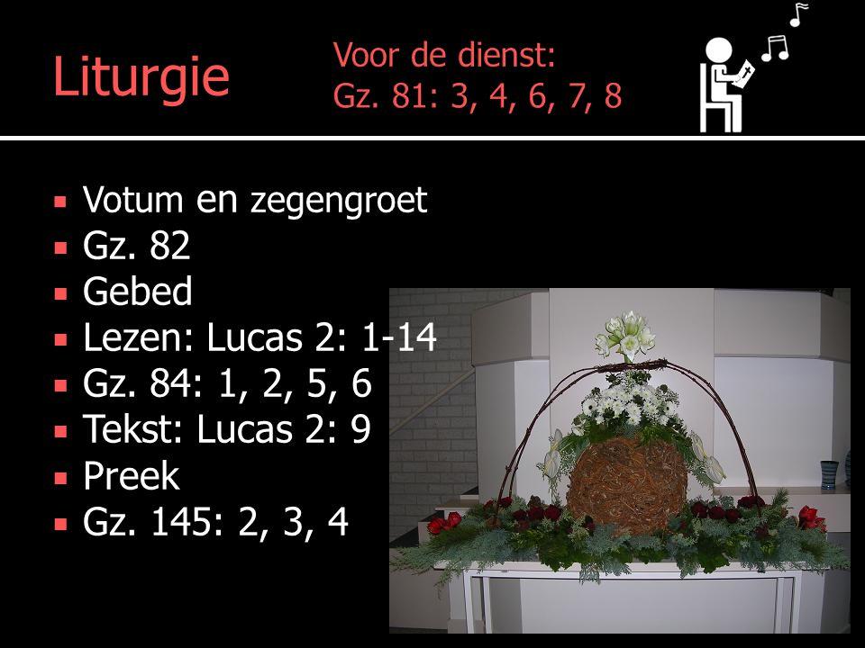 Mededelingen Liturgie  Votum en zegengroet  Gz.82  Gebed  Lezen: Lucas 2: 1-14  Gz.