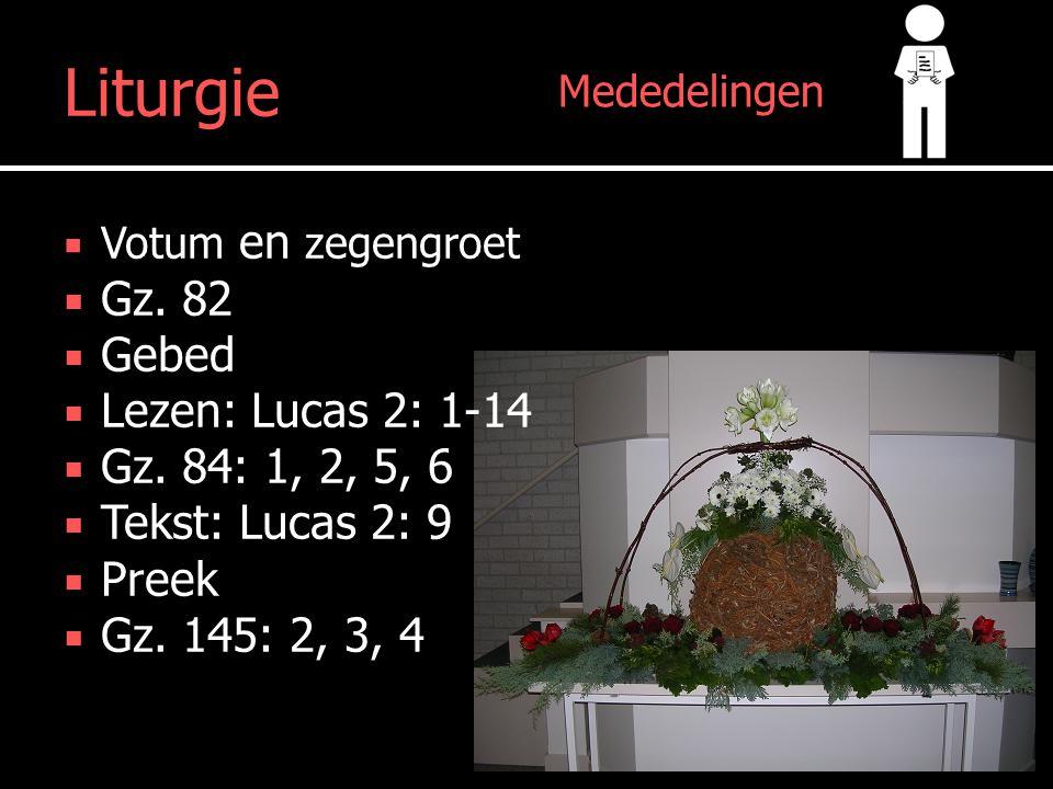 Mededelingen Liturgie  Votum en zegengroet  Gz. 82  Gebed  Lezen: Lucas 2: 1-14  Gz.