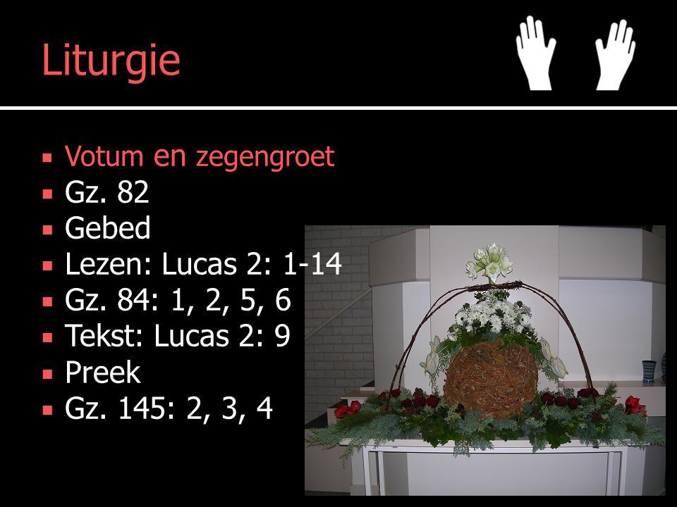 Liturgie  Votum en zegengroet  Gz. 82  Gebed  Lezen: Lucas 2: 1-14  Gz.