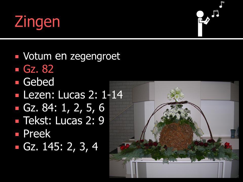 Zingen  Votum en zegengroet  Gz. 82  Gebed  Lezen: Lucas 2: 1-14  Gz.