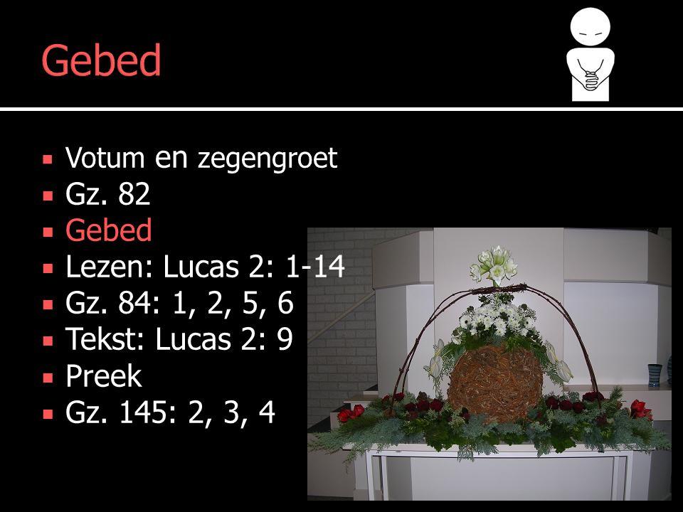 Lezen  Votum en zegengroet  Gz.82  Gebed  Lezen: Lucas 2: 1-14  Gz.