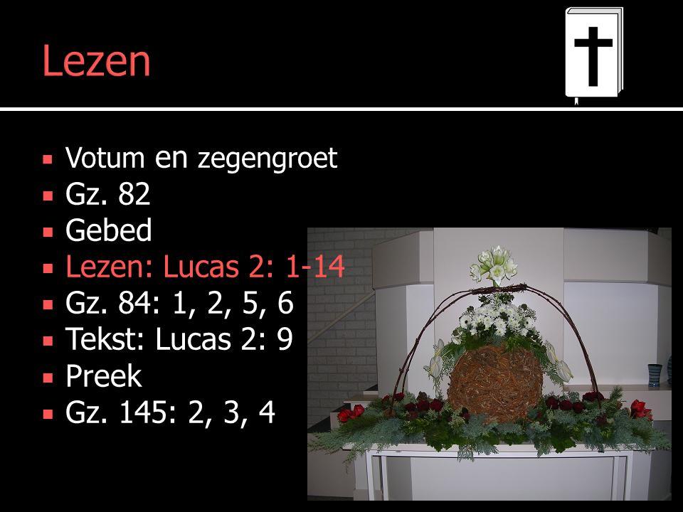 Lezen  Votum en zegengroet  Gz. 82  Gebed  Lezen: Lucas 2: 1-14  Gz.