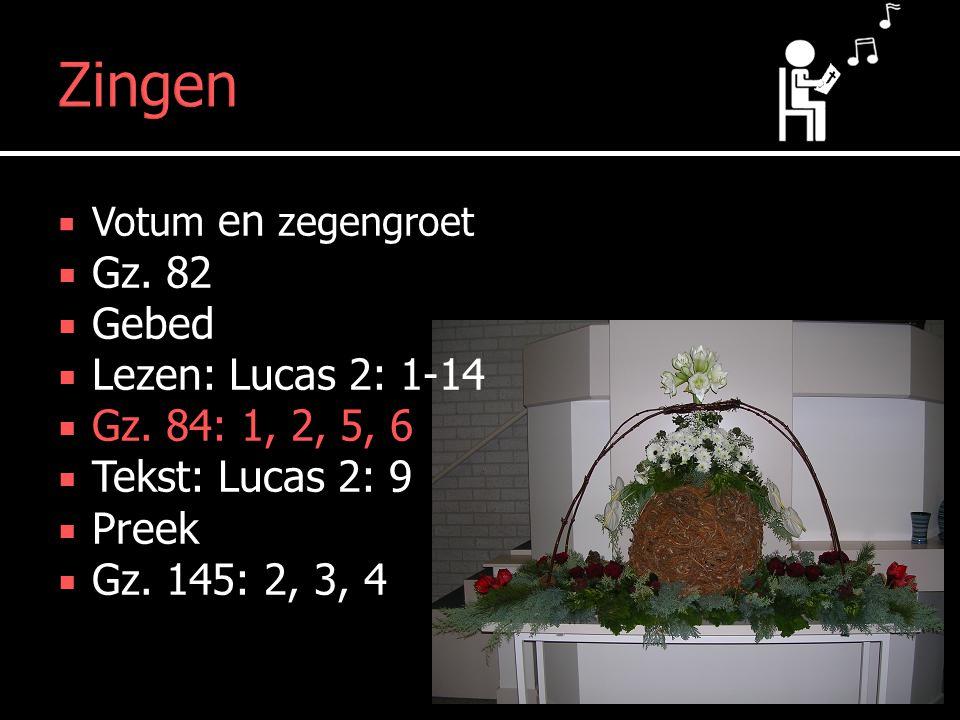 Tekst  Votum en zegengroet  Gz.82  Gebed  Lezen: Lucas 2: 1-14  Gz.