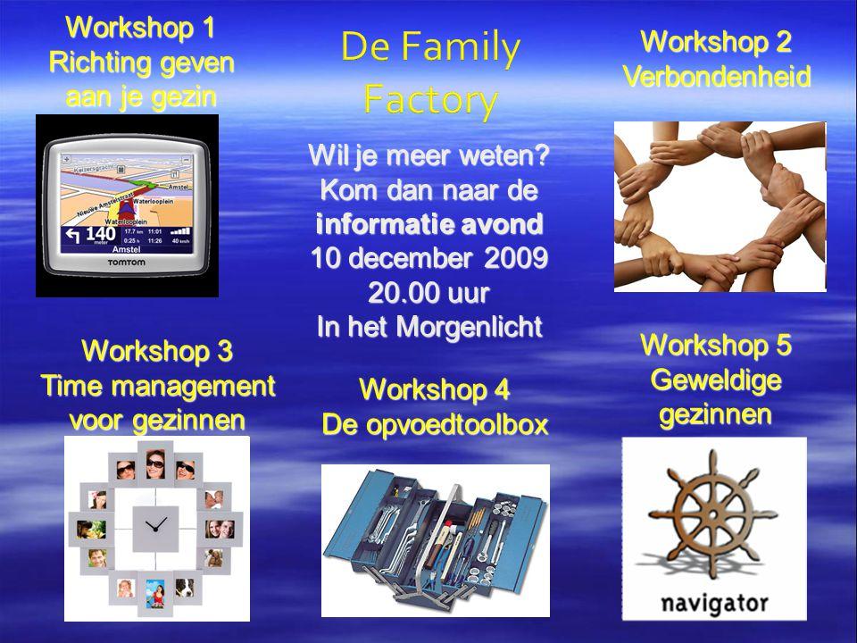 De Family Factory Workshop 1 Richting geven aan je gezin Workshop 2 Verbondenheid Workshop 3 Time management voor gezinnen Workshop 4 De opvoedtoolbox Workshop 5 Geweldige gezinnen Wil je meer weten.
