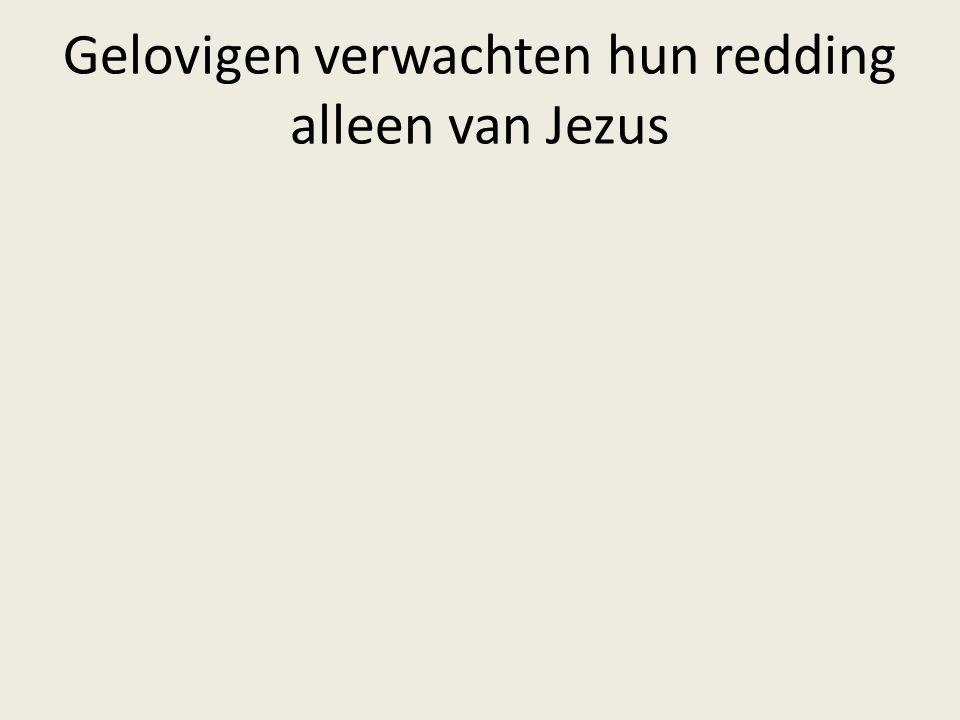 Gelovigen verwachten hun redding alleen van Jezus