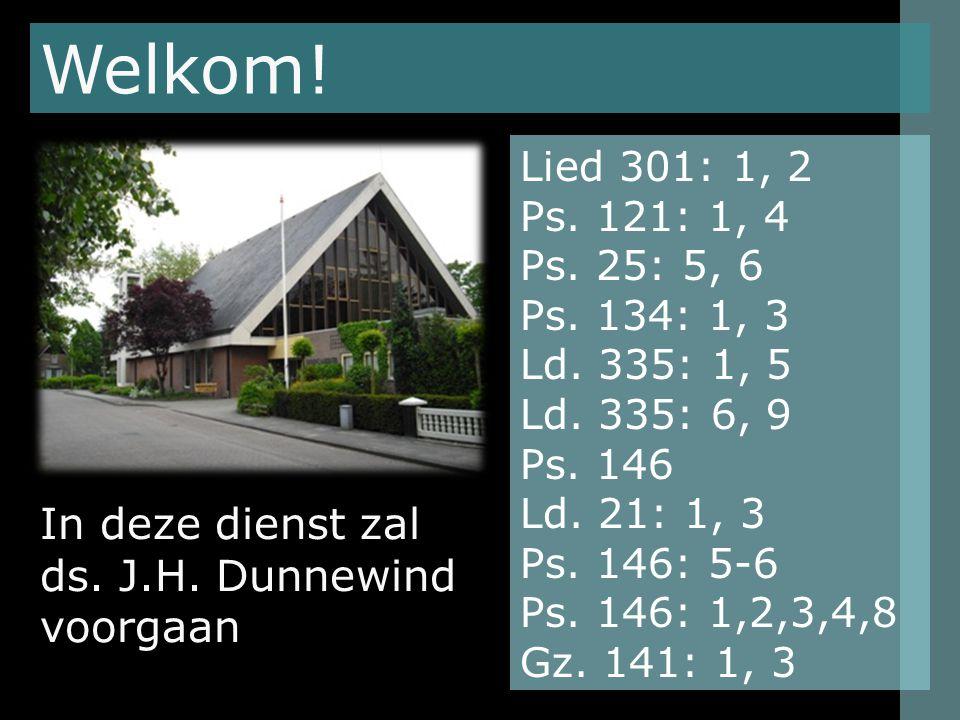 Lied 301: 1, 2 Psalm 121: 1, 4 Psalm 25: 5, 6 Psalm 134: 1, 3 Lied 335: 1, 56, 9 Psalm 146 -Lezing- Lied 21: 1, 3 Psalm 146: 5-6 -Tekst- Psalm 146: 1, 2, 3, 4, 8 Gezang 141: 1, 3