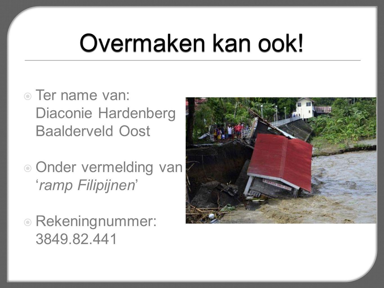  Ter name van: Diaconie Hardenberg Baalderveld Oost  Onder vermelding van 'ramp Filipijnen'  Rekeningnummer: 3849.82.441