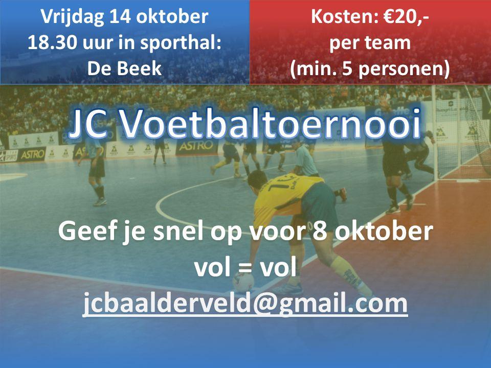 Vrijdag 14 oktober 18.30 uur in sporthal: De Beek Vrijdag 14 oktober 18.30 uur in sporthal: De Beek Kosten: €20,- per team (min. 5 personen) Kosten: €