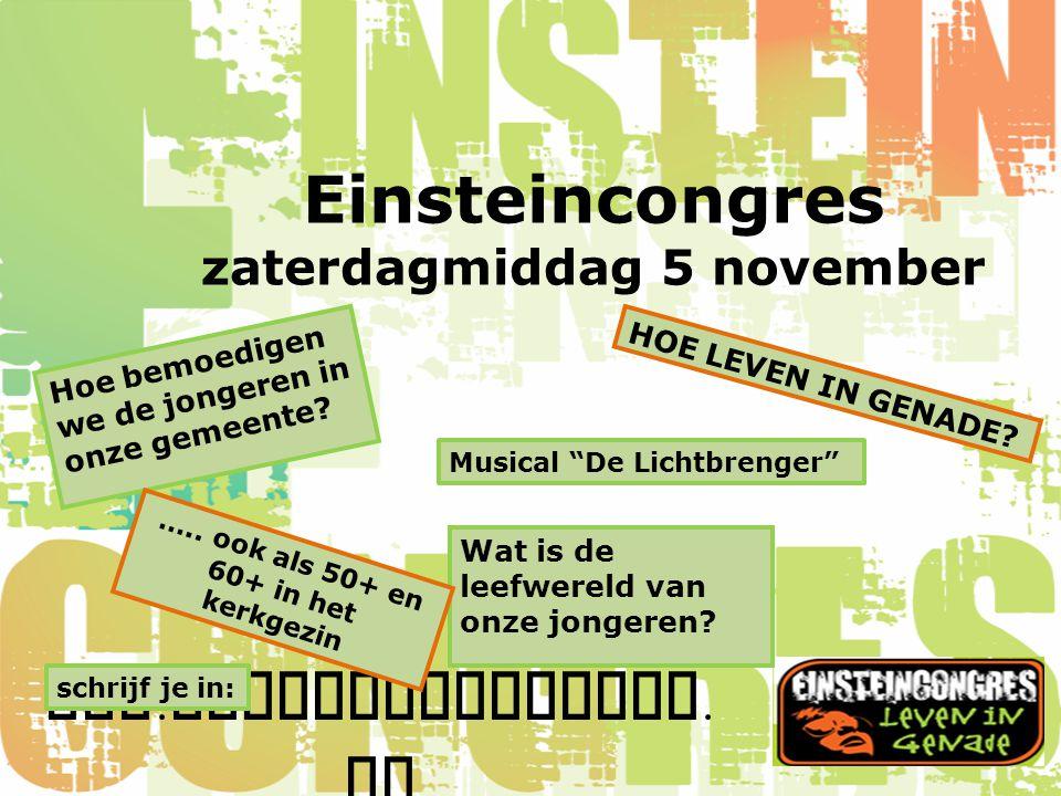 www. einsteincongres. nl Einsteincongres zaterdagmiddag 5 november Wat is de leefwereld van onze jongeren? HOE LEVEN IN GENADE? Hoe bemoedigen we de j