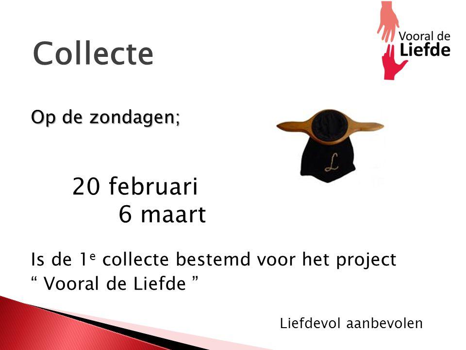 """Collecte Op de zondagen; Op de zondagen; 20 februari 6 maart Is de 1 e collecte bestemd voor het project """" Vooral de Liefde """" Liefdevol aanbevolen"""