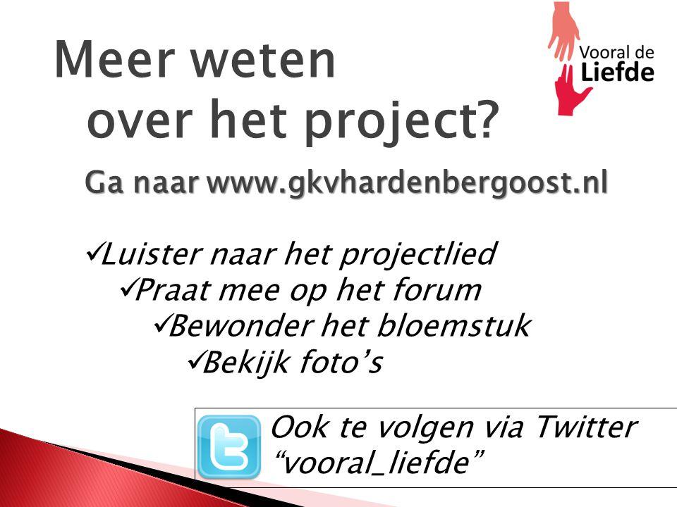 Meer weten over het project? Ga naar www.gkvhardenbergoost.nl Luister naar het projectlied Praat mee op het forum Bewonder het bloemstuk Bekijk foto's