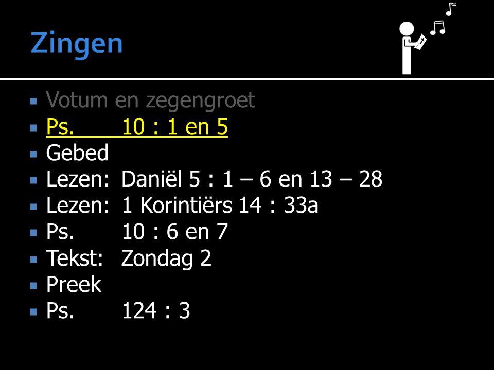  Votum en zegengroet  Ps. 10 : 1 en 5  Gebed  Lezen: Daniël 5 : 1 – 6 en 13 – 28  Lezen: 1 Korintiërs 14 : 33a  Ps.10 : 6 en 7  Tekst:Zondag 2